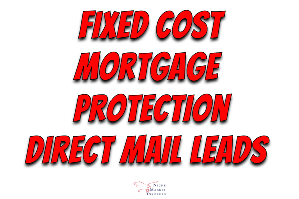 Fixed Cost Mortgage Protection Direct Mail Leads
