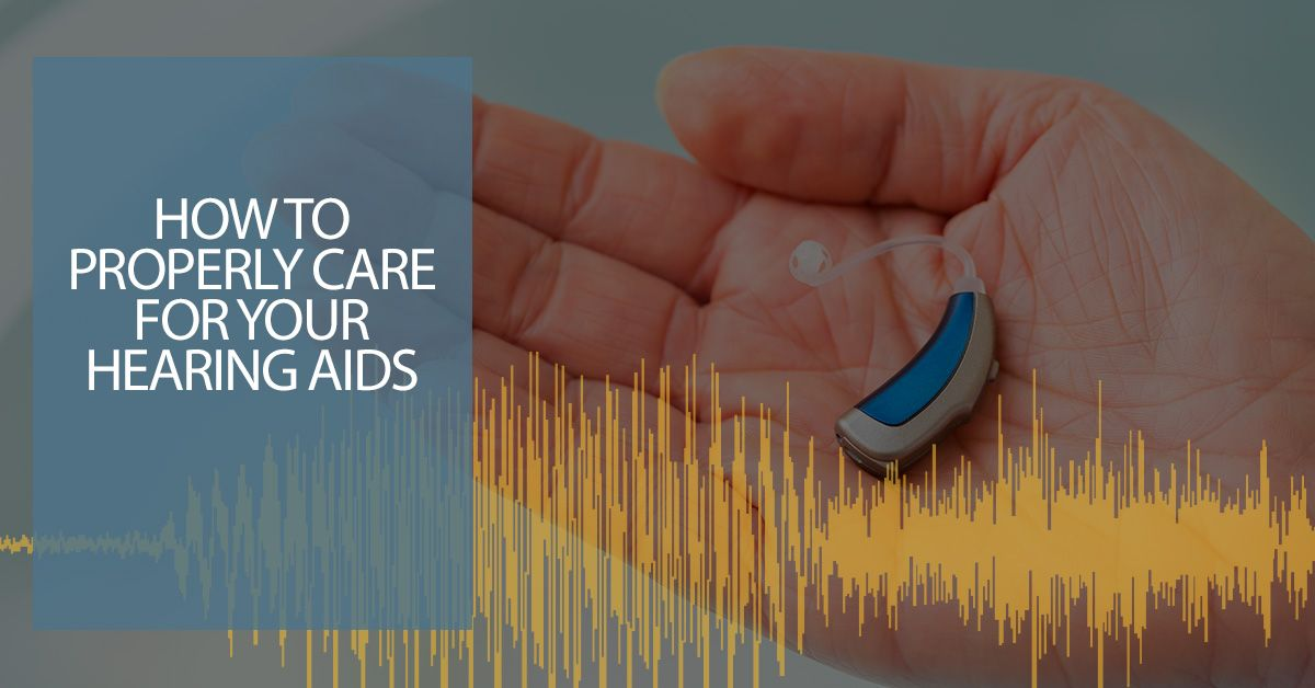 HOW-TO-PROPERLY-CARE-FOR-YOUR-HEARING-AIDS-5bc74211e33d2.jpg