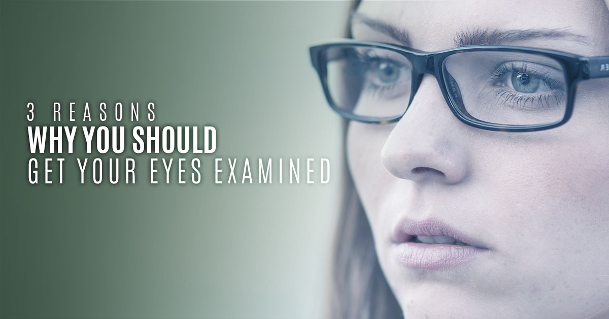 Why You Should Get your eyes examined