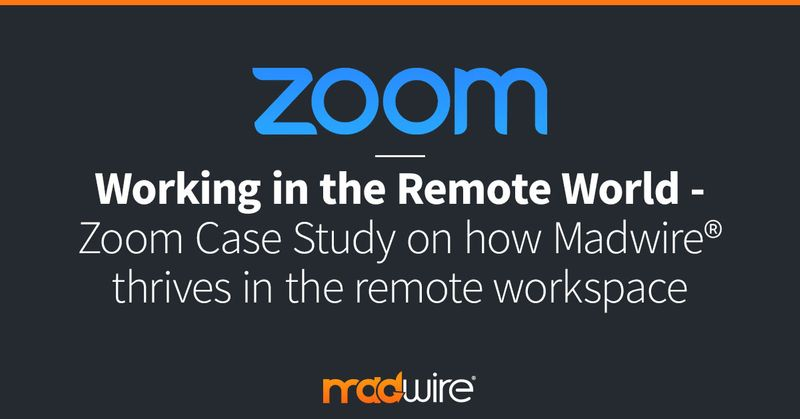 Working-in-the-Remote-World---Zoom-Case-Study-on-how-Madwire-thrives-in-the-remote-workspace.jpg