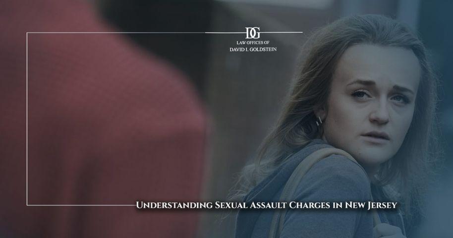 LawOfficesOfDavidGoldstein-UnderstandingSexualAssaultChargesNJ-BlogImage.jpg