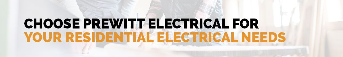 CHOOSE PREWITT ELECTRICAL FOR YOUR RESIDENTIAL ELECTRICAL NEEDS.jpg