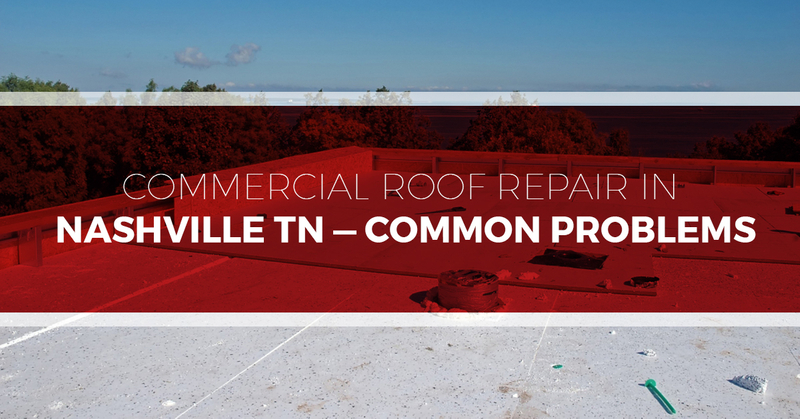 Commercial-Roof-Repair-In-Nashville-TN-Common-Problems-5b969acad8277.jpg