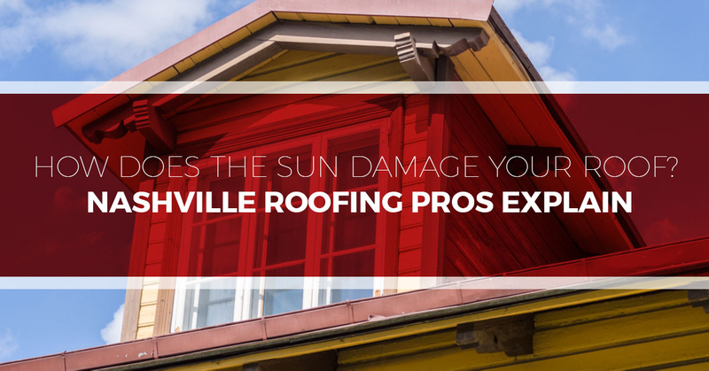How-does-the-sun-damage-your-roof-Nashville-Roofing-Pros-Explain-5bbf4c91e1103.jpg