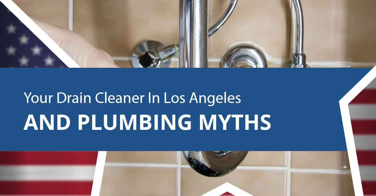 YOUR-DRAIN-CLEANER-IN-LOS-ANGELES-AND-PLUMBING-MYTHS-5c6d676a30968.jpg