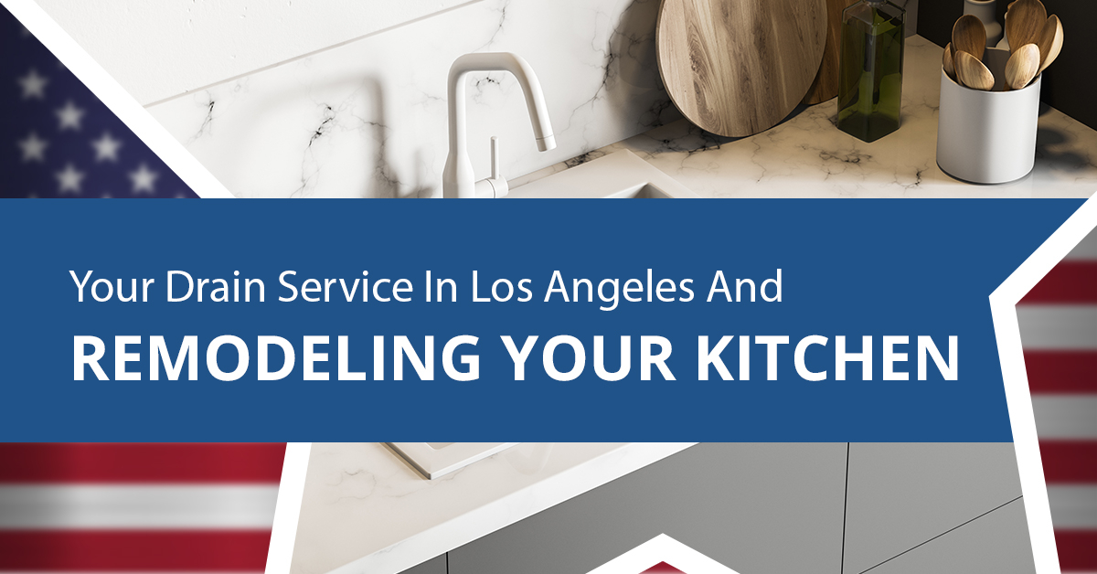 YOUR-DRAIN-SERVICE-IN-LOS-ANGELES-AND-REMODELING-YOUR-KITCHEN-5c6d676ca0589.jpg