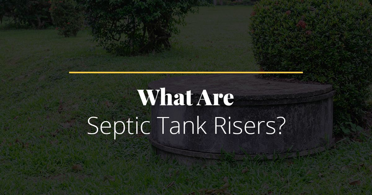 What Are Septic Tank Risers?