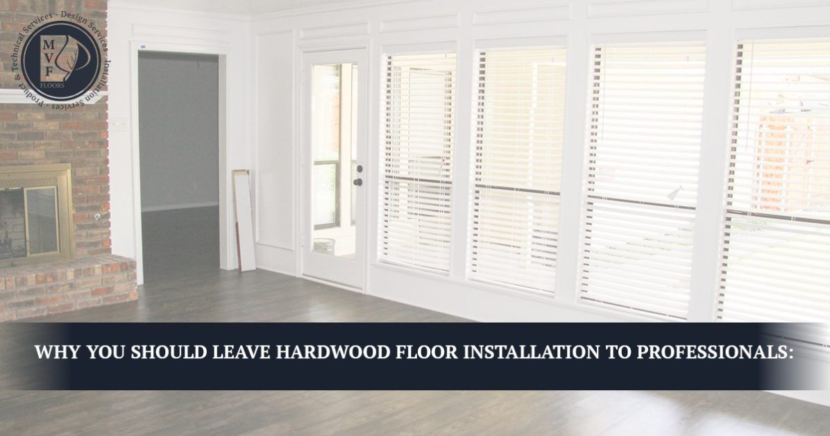 Why-You-Should-Leave-Hardwood-Floor-Installation-to-Professionals-5c891b97ba28a-1196x628.jpg
