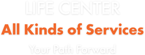 LIFE CENTER - All Kinds of Services - Your Path Forward