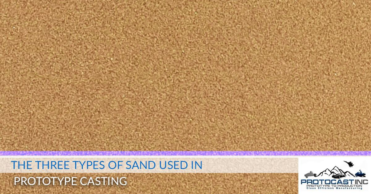 The-Three-Types-Of-Sand-Used-In-Prototype-Casting-5c5dd777edafd.jpg