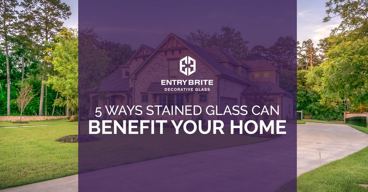 5 Ways Stained Glass Can Benefit Your Home.jpg