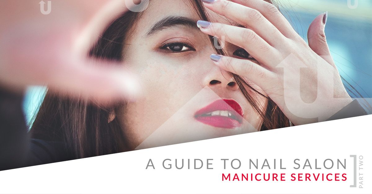 Guide to Nail Salon Manicure Services Part 2