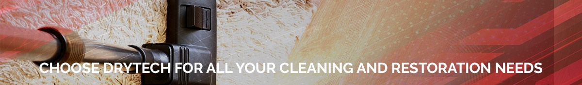 Choose Drytech for Cleaning and Restoration Needs