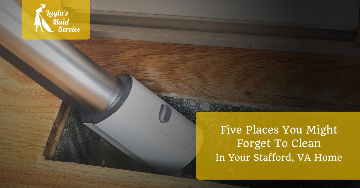Five Places You Might Forget To Clean In Your Stafford VA Home