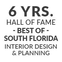 6 Years Hall of Fame Best Of South Florida Interior Design & Planning
