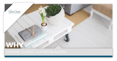 Why-Choose-Classic-Custom-Builders-5b460aa42e7de.png