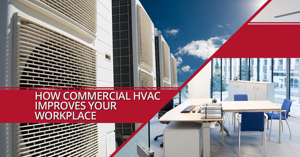 HOW COMMERCIAL HVAC IMPROVES YOUR WORKPLACE