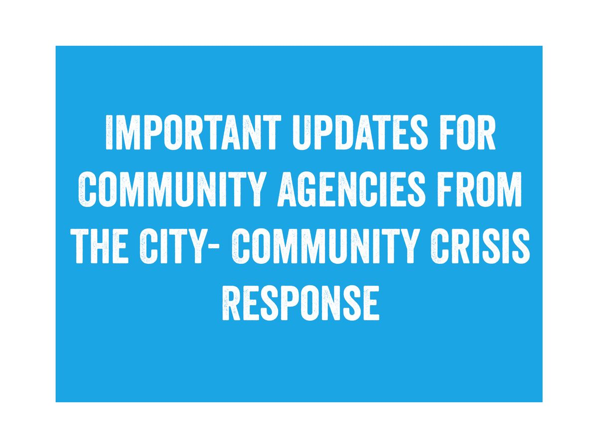 Important Updates for Community Agencies from the City- Community Crisis Response.jpg